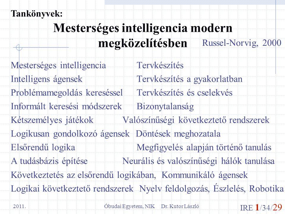 IRE 1 /34/ 29 Óbudai Egyetem, NIK Dr. Kutor László 2011. Mesterséges intelligencia modern megközelítésben Mesterséges intelligencia Tervkészítés Intel
