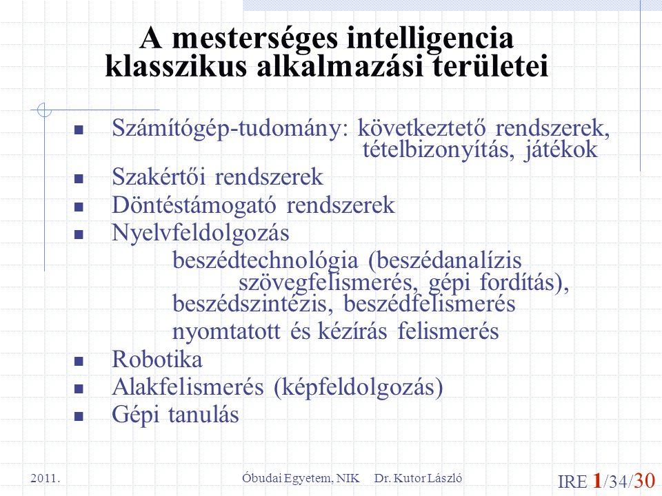 IRE 1 /34/ 30 Óbudai Egyetem, NIK Dr. Kutor László 2011. A mesterséges intelligencia klasszikus alkalmazási területei Számítógép-tudomány: következtet