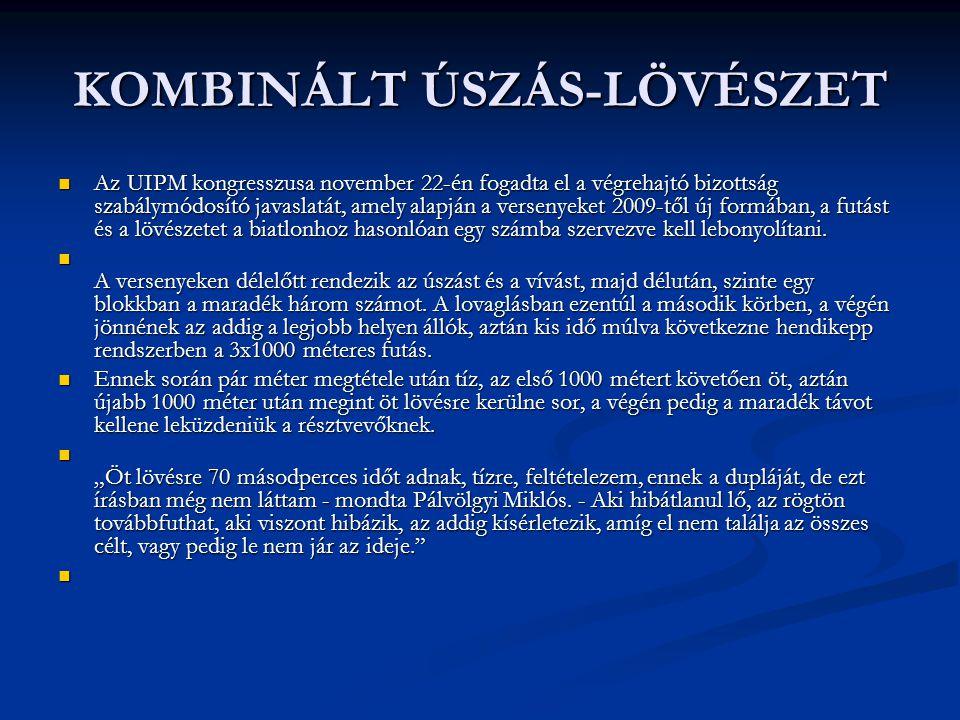 KOMBINÁLT ÚSZÁS-LÖVÉSZET Az UIPM kongresszusa november 22-én fogadta el a végrehajtó bizottság szabálymódosító javaslatát, amely alapján a versenyeket