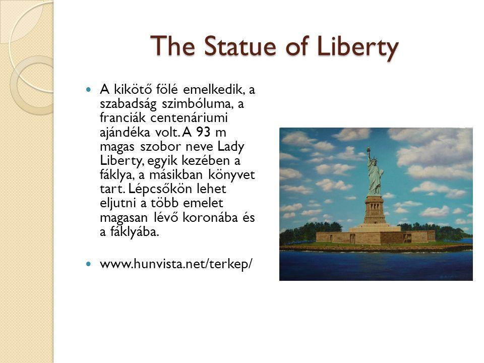 The Statue of Liberty A kikötő fölé emelkedik, a szabadság szimbóluma, a franciák centenáriumi ajándéka volt.