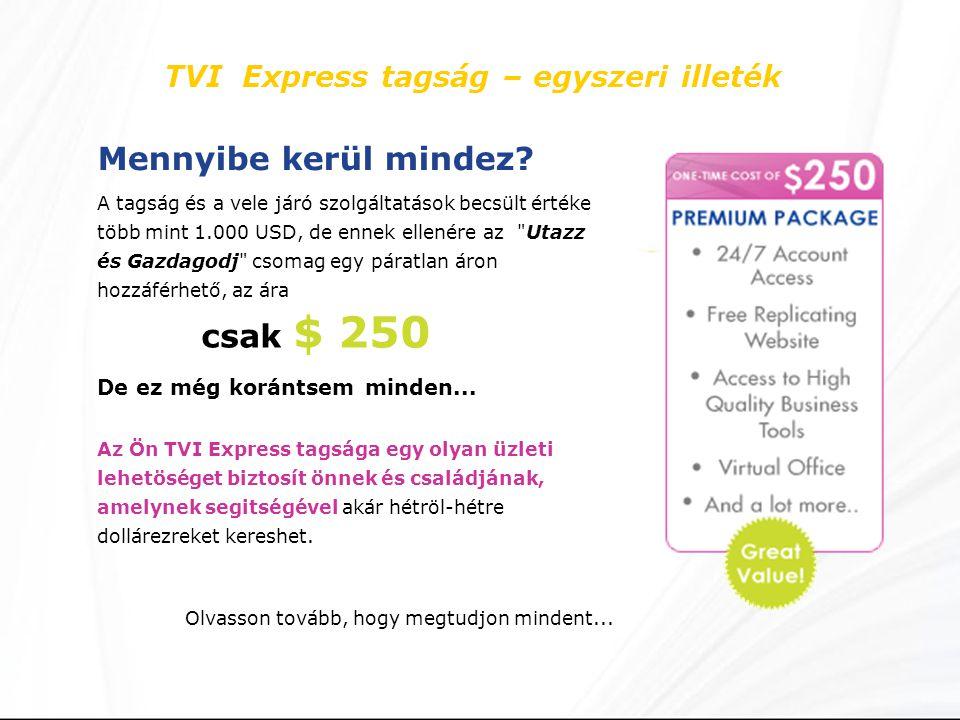 TVI Express tagság – egyszeri illeték Mennyibe kerül mindez? A tagság és a vele járó szolgáltatások becsült értéke több mint 1.000 USD, de ennek ellen