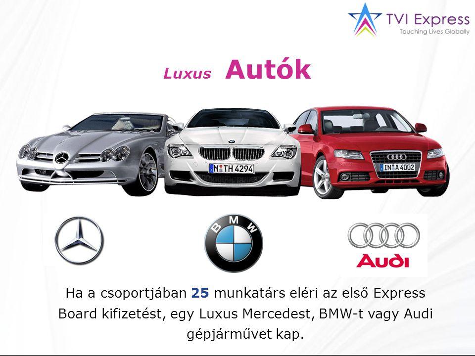 Luxus Autók Ha a csoportjában 25 munkatárs eléri az első Express Board kifizetést, egy Luxus Mercedest, BMW-t vagy Audi gépjárművet kap.