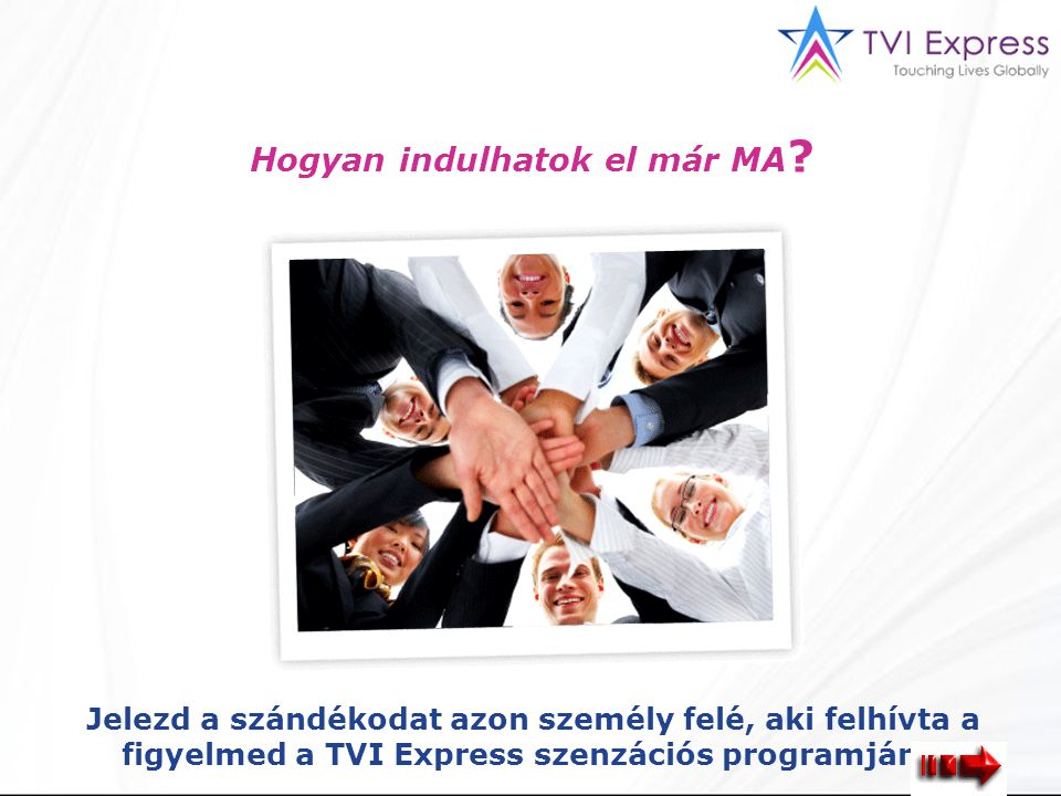 Hogyan indulhatok el már MA ? Jelezd a szándékodat azon személy felé, aki felhívta a figyelmed a TVI Express szenzációs programjára!