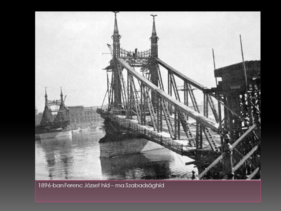 1896-ban Ferenc József híd – ma Szabadsághíd