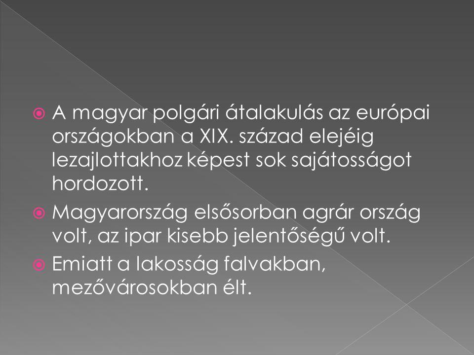  A magyar polgári átalakulás az európai országokban a XIX. század elejéig lezajlottakhoz képest sok sajátosságot hordozott.  Magyarország elsősorban