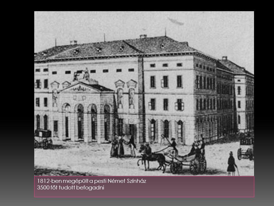 1812-ben megépült a pesti Német Színház 3500 főt tudott befogadni