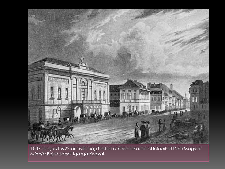 1837. augusztus 22-én nyílt meg Pesten a közadakozásból felépített Pesti Magyar Színház Bajza József igazgatásával.