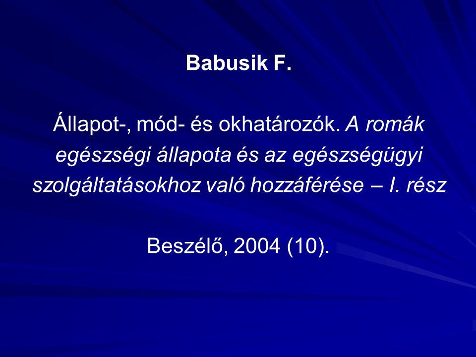 Babusik F. Állapot-, mód- és okhatározók. A romák egészségi állapota és az egészségügyi szolgáltatásokhoz való hozzáférése – I. rész Beszélő, 2004 (10