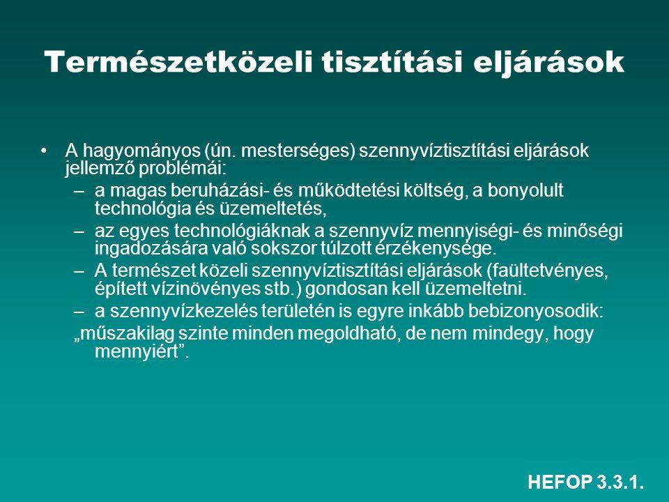 HEFOP 3.3.1. Természetközeli tisztítási eljárások A hagyományos (ún. mesterséges) szennyvíztisztítási eljárások jellemző problémái: –a magas beruházás