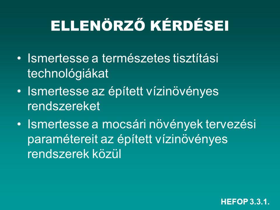 HEFOP 3.3.1. ELLENÖRZŐ KÉRDÉSEI Ismertesse a természetes tisztítási technológiákat Ismertesse az épített vízinövényes rendszereket Ismertesse a mocsár