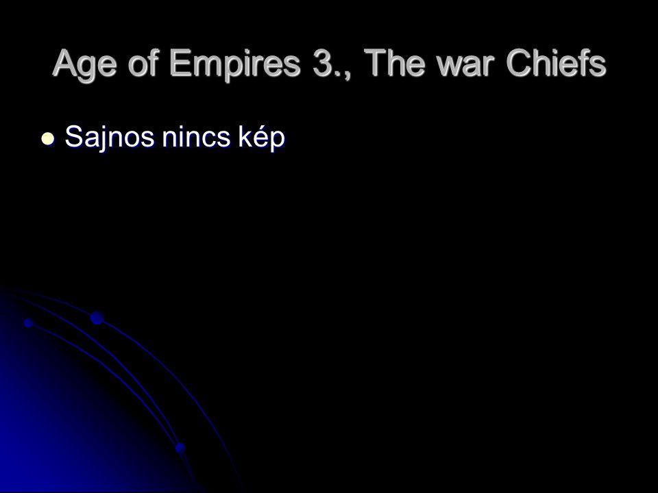 Age of Empires 3., The war Chiefs Sajnos nincs kép Sajnos nincs kép