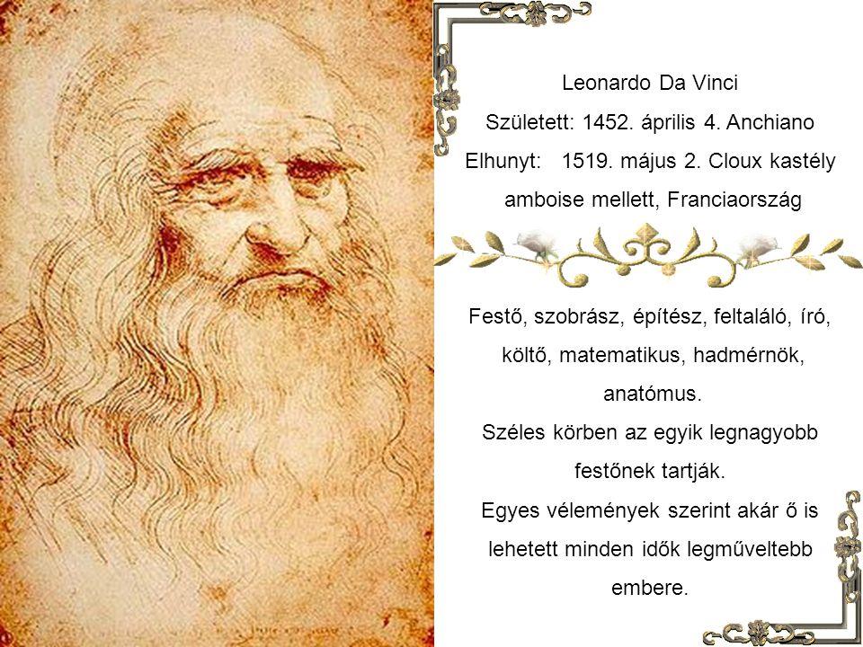 Leonardo Da Vinci Született: 1452.április 4. Anchiano Elhunyt: 1519.