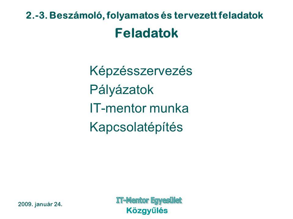 2.-3. Beszámoló, folyamatos és tervezett feladatok 2009. január 24. Közgyűlés Feladatok Képzésszervezés Pályázatok IT-mentor munka Kapcsolatépítés