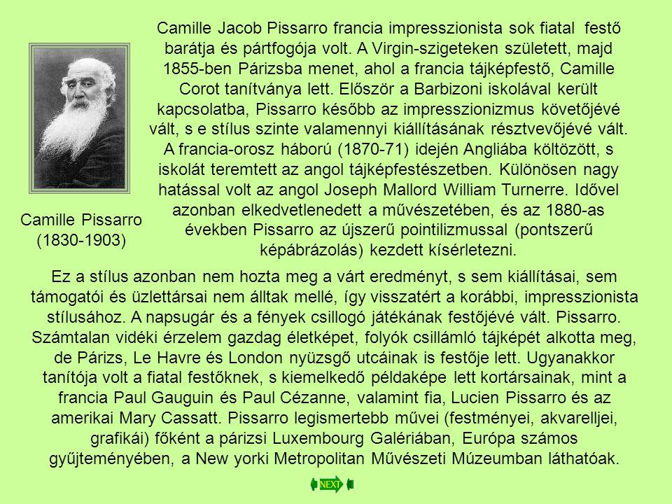 Camille Pissarro (1830-1903) Camille Jacob Pissarro francia impresszionista sok fiatal festő barátja és pártfogója volt.