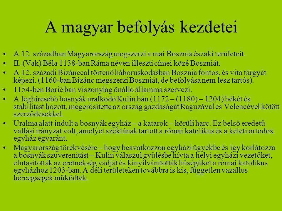 A magyar befolyás kezdetei A 12. században Magyarország megszerzi a mai Bosznia északi területeit. II. (Vak) Béla 1138-ban Ráma néven illeszti címei k