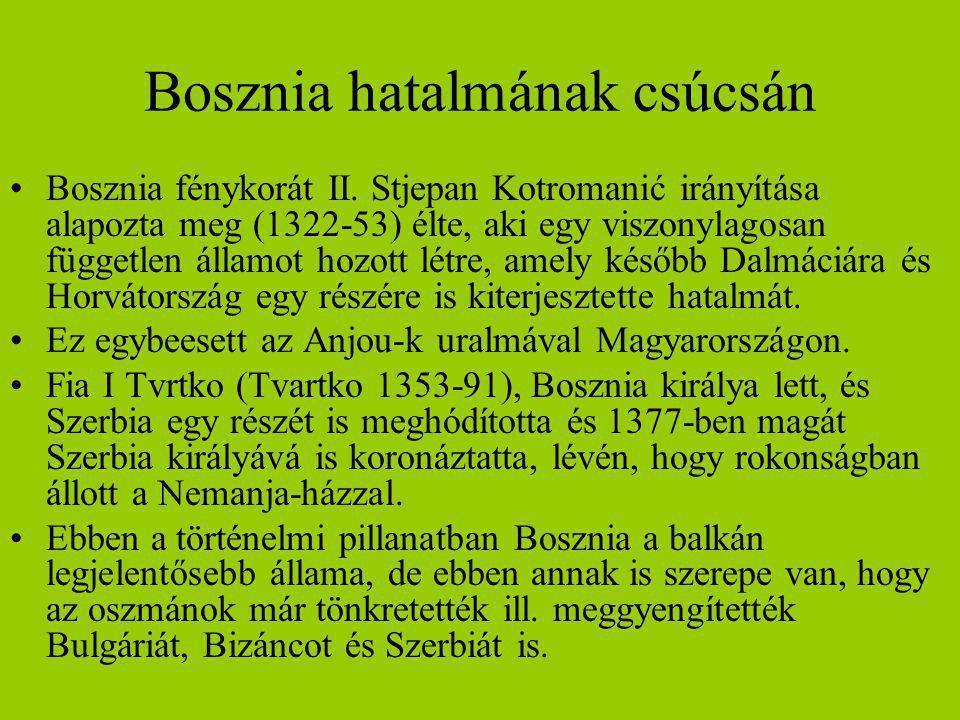 Bosznia hatalmának csúcsán Bosznia fénykorát II. Stjepan Kotromanić irányítása alapozta meg (1322-53) élte, aki egy viszonylagosan független államot h
