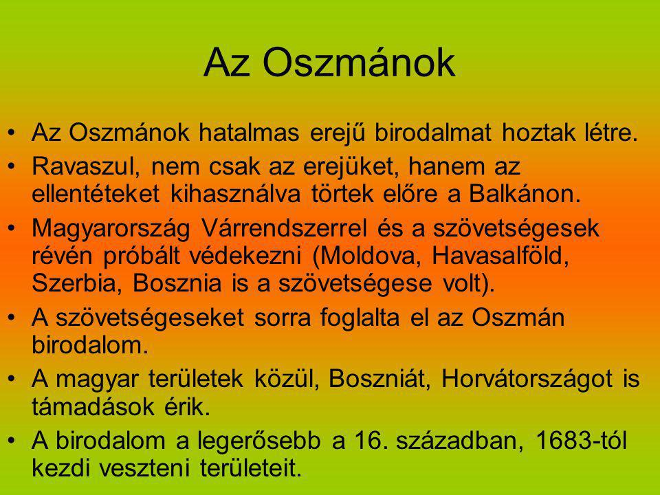 Az Oszmánok Az Oszmánok hatalmas erejű birodalmat hoztak létre. Ravaszul, nem csak az erejüket, hanem az ellentéteket kihasználva törtek előre a Balká