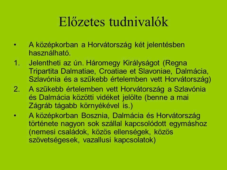 Előzetes tudnivalók A középkorban a Horvátország két jelentésben használható. 1.Jelentheti az ún. Háromegy Királyságot (Regna Tripartita Dalmatiae, Cr