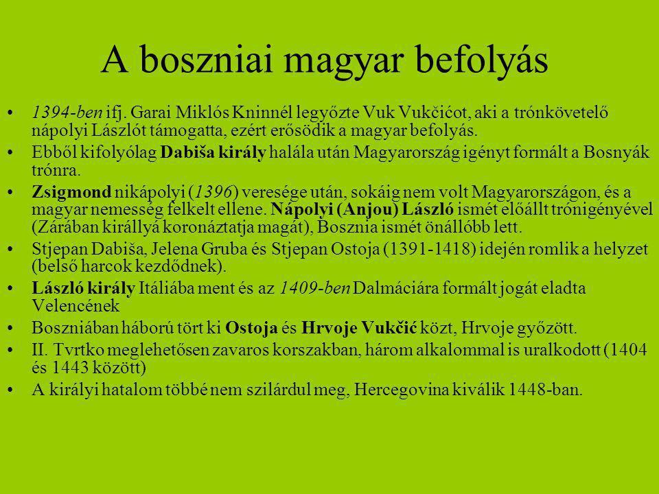 A boszniai magyar befolyás 1394-ben ifj. Garai Miklós Kninnél legyőzte Vuk Vukčićot, aki a trónkövetelő nápolyi Lászlót támogatta, ezért erősödik a ma