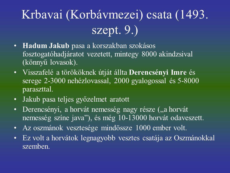 Krbavai (Korbávmezei) csata (1493. szept. 9.) Hadum Jakub pasa a korszakban szokásos fosztogatóhadjáratot vezetett, mintegy 8000 akindzsival (könnyű l