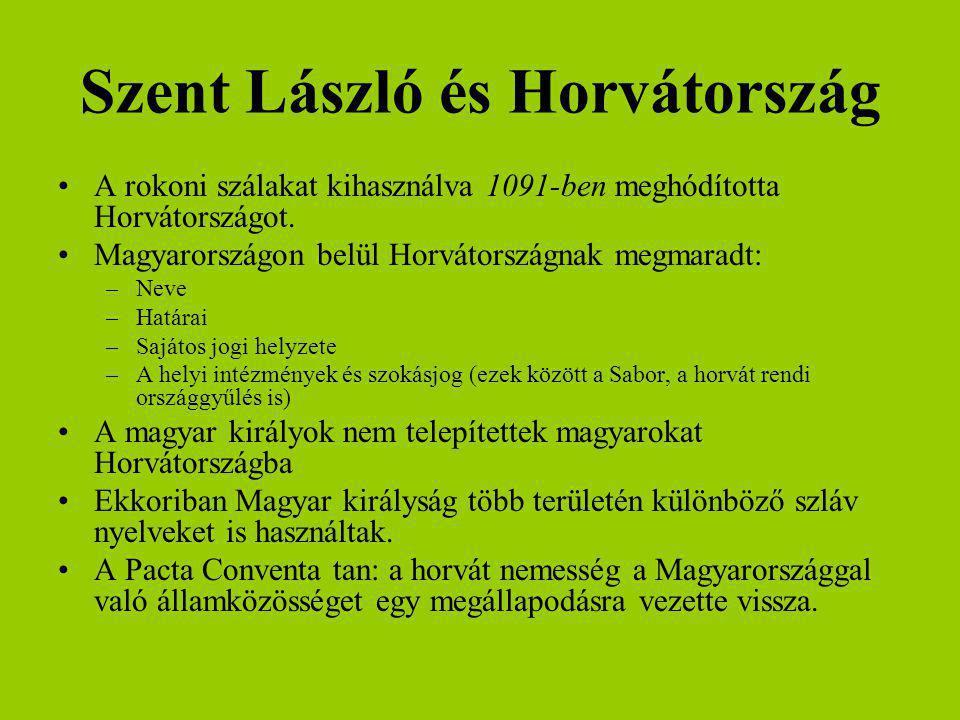 Szent László és Horvátország A rokoni szálakat kihasználva 1091-ben meghódította Horvátországot. Magyarországon belül Horvátországnak megmaradt: –Neve