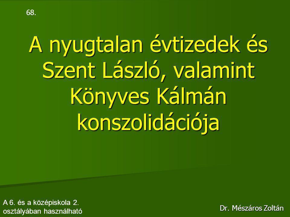 A nyugtalan évtizedek és Szent László, valamint Könyves Kálmán konszolidációja Dr.