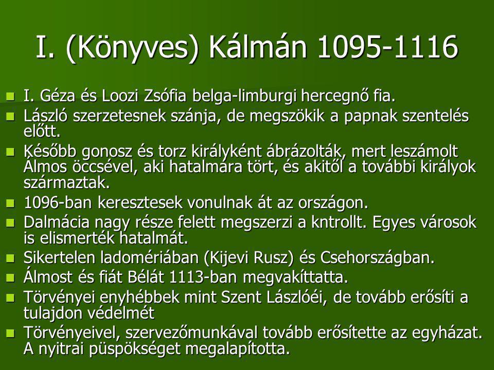 I.(Könyves) Kálmán 1095-1116 I. Géza és Loozi Zsófia belga-limburgi hercegnő fia.