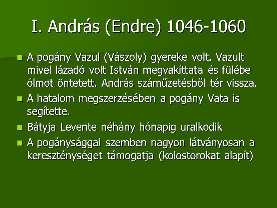 I.András (Endre) 1046-1060 A pogány Vazul (Vászoly) gyereke volt.