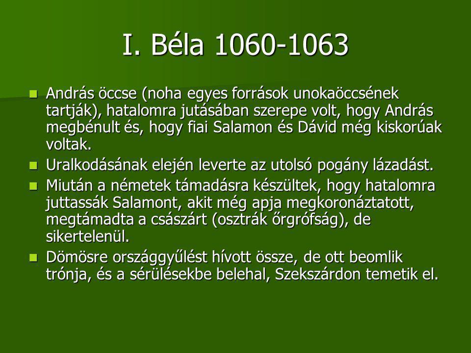 I. Béla 1060-1063 András öccse (noha egyes források unokaöccsének tartják), hatalomra jutásában szerepe volt, hogy András megbénult és, hogy fiai Sala