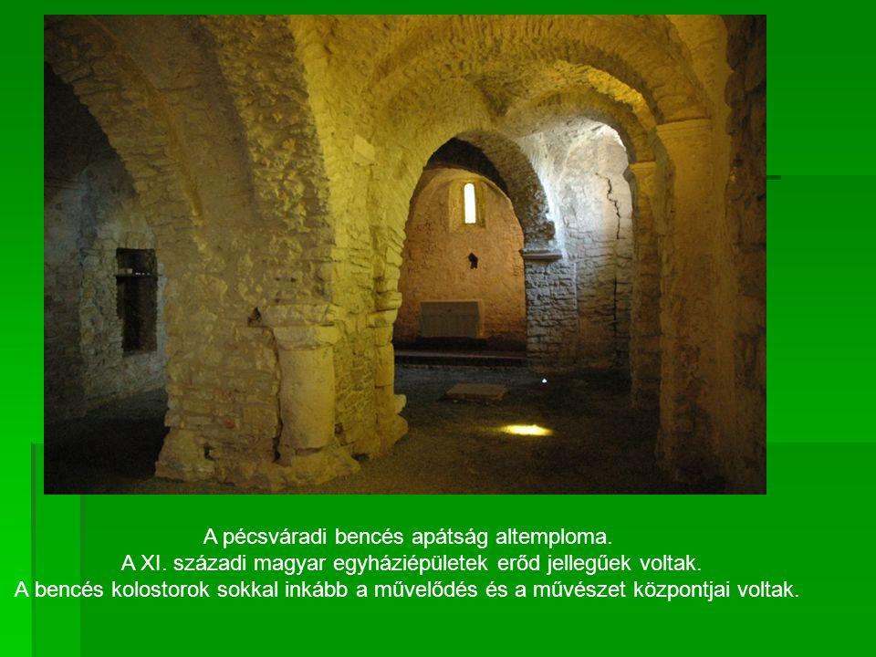 A pécsváradi bencés apátság altemploma.A XI. századi magyar egyháziépületek erőd jellegűek voltak.