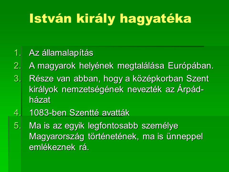 1.Az államalapítás 2.A magyarok helyének megtalálása Európában.
