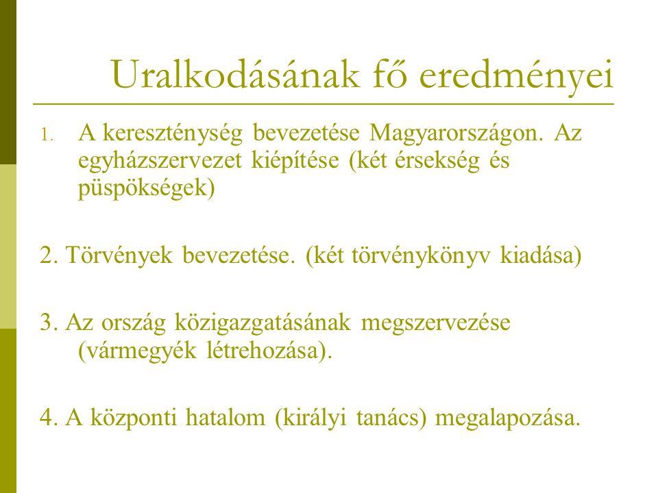Uralkodásának fő eredményei 1.A kereszténység bevezetése Magyarországon.
