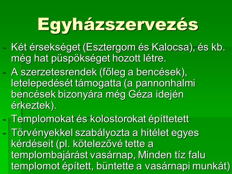 Egyházszervezés -Két érsekséget (Esztergom és Kalocsa), és kb.