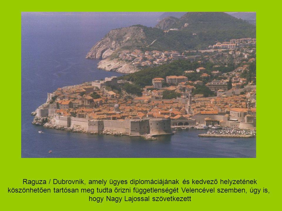 Raguza / Dubrovnik, amely ügyes diplomáciájának és kedvező helyzetének köszönhetően tartósan meg tudta őrizni függetlenségét Velencével szemben, úgy i