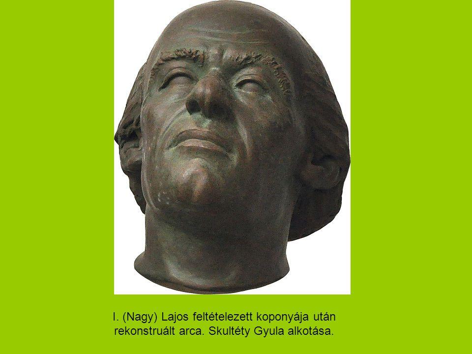 I. (Nagy) Lajos feltételezett koponyája után rekonstruált arca. Skultéty Gyula alkotása.