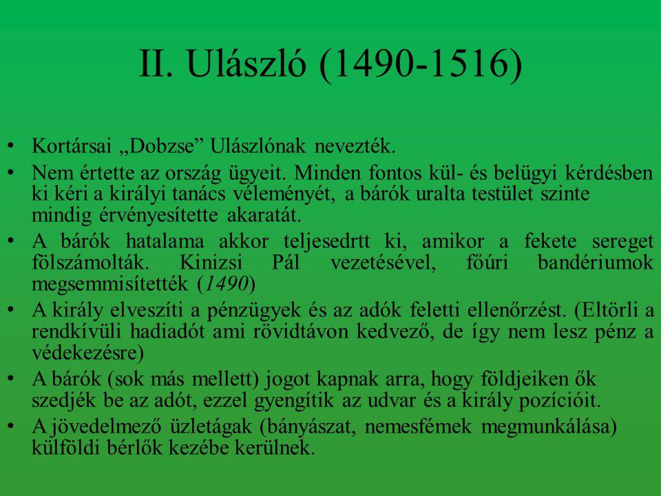 """II. Ulászló (1490-1516) Kortársai """"Dobzse"""" Ulászlónak nevezték. Nem értette az ország ügyeit. Minden fontos kül- és belügyi kérdésben ki kéri a király"""