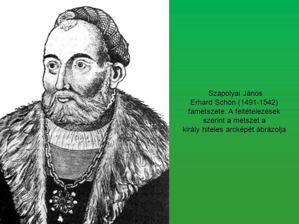 Szapolyai János Erhard Schön (1491-1542) fametszete. A feltételezések szerint a metszet a király hiteles arcképét ábrázolja