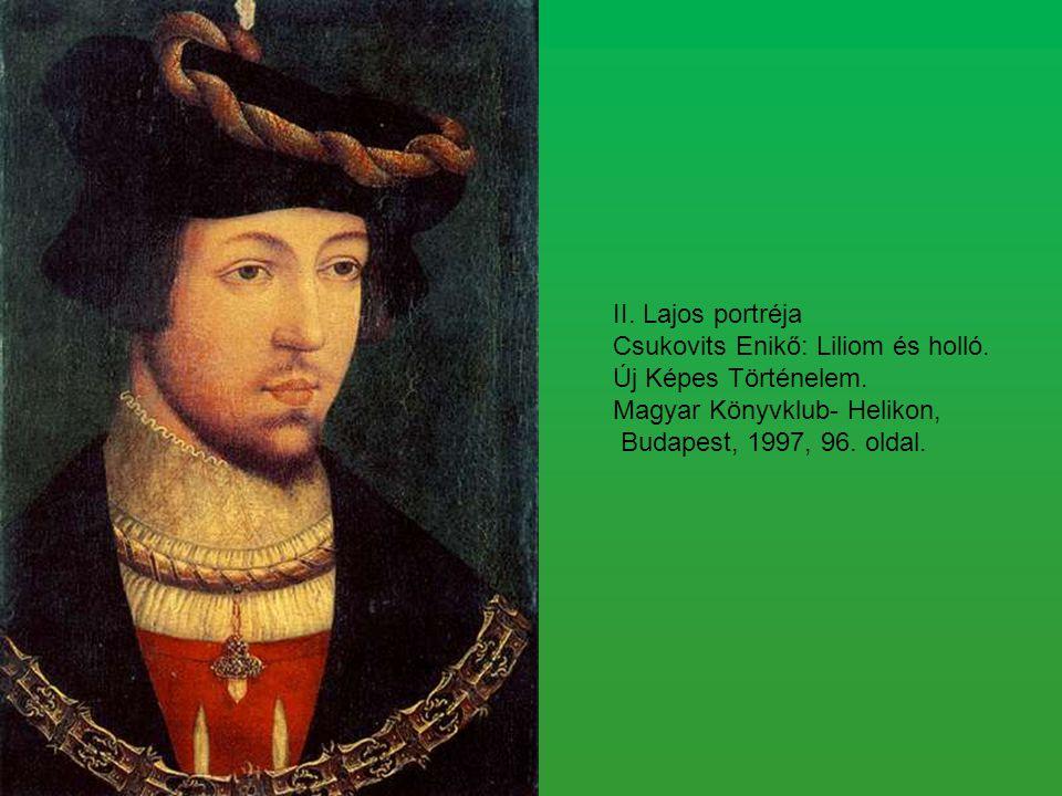 II. Lajos portréja Csukovits Enikő: Liliom és holló. Új Képes Történelem. Magyar Könyvklub- Helikon, Budapest, 1997, 96. oldal.