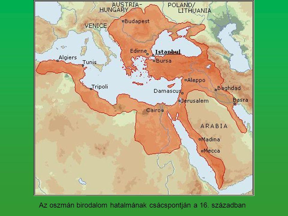 Az Oszmán-birodalom jellemzése Nagy (Törvényhozó) Szulejmán, tehetséges uralkodó.