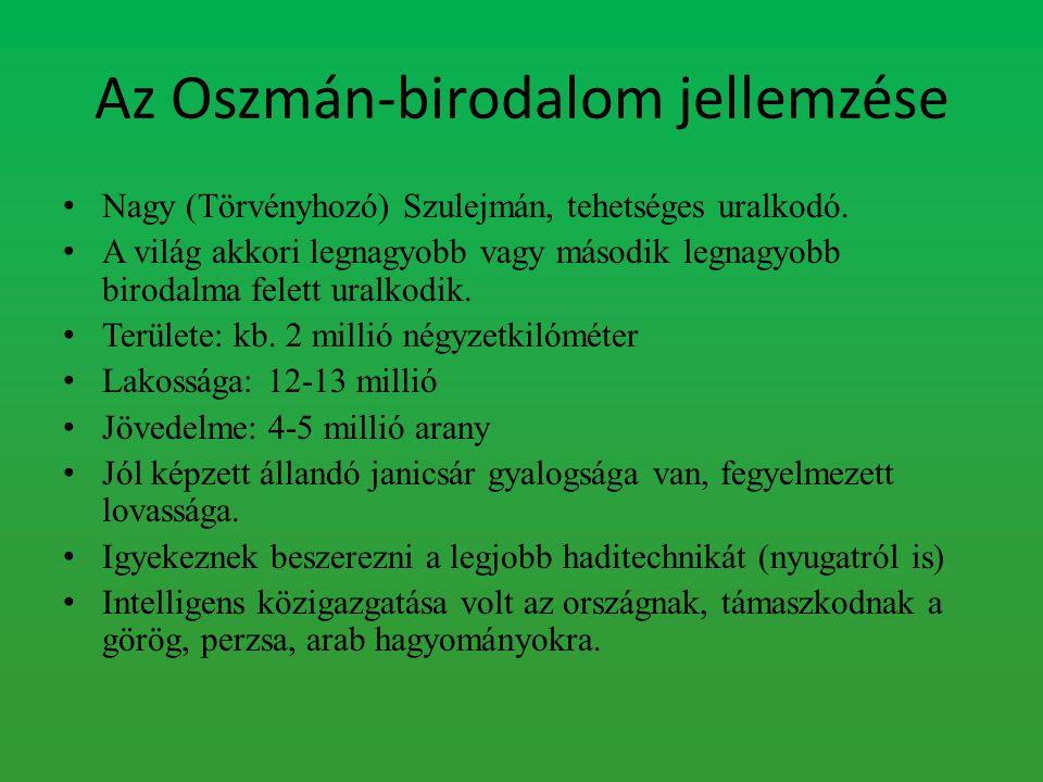 Az Oszmán-birodalom jellemzése Nagy (Törvényhozó) Szulejmán, tehetséges uralkodó. A világ akkori legnagyobb vagy második legnagyobb birodalma felett u