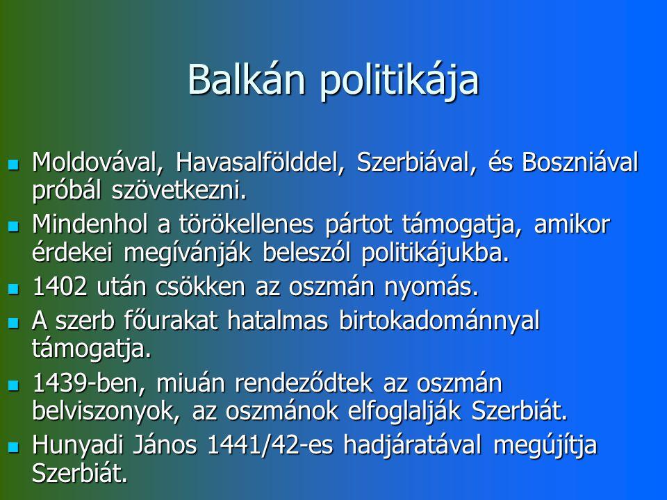 Balkán politikája Moldovával, Havasalfölddel, Szerbiával, és Boszniával próbál szövetkezni. Moldovával, Havasalfölddel, Szerbiával, és Boszniával prób