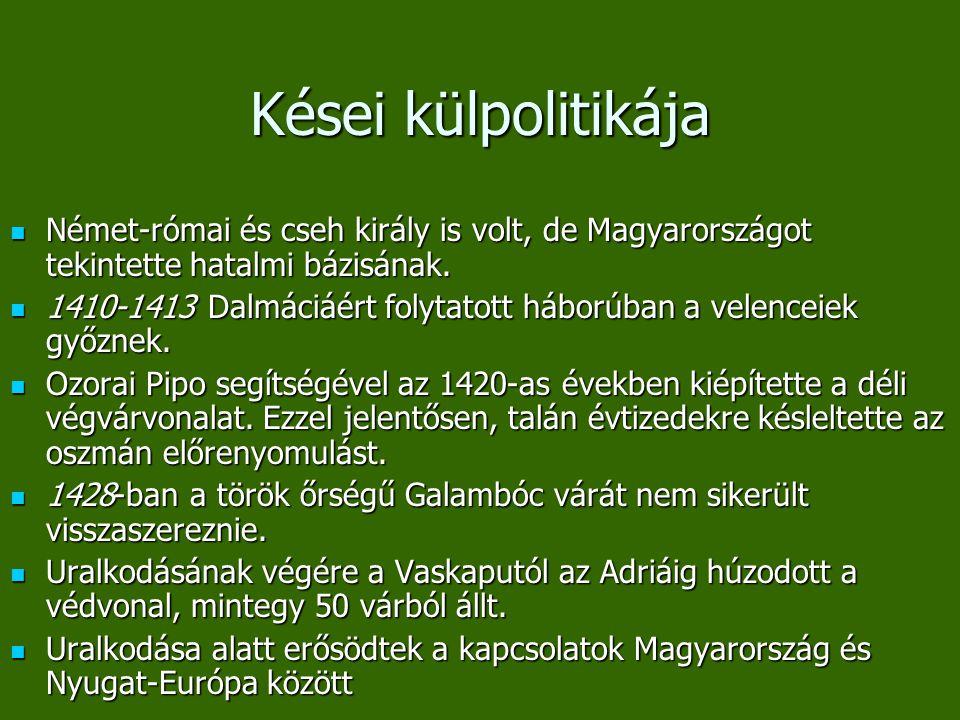 Kései külpolitikája Német-római és cseh király is volt, de Magyarországot tekintette hatalmi bázisának. Német-római és cseh király is volt, de Magyaro