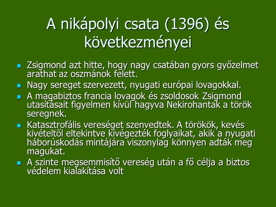 A nikápolyi csata (1396) és következményei Zsigmond azt hitte, hogy nagy csatában gyors győzelmet arathat az oszmánok felett. Zsigmond azt hitte, hogy