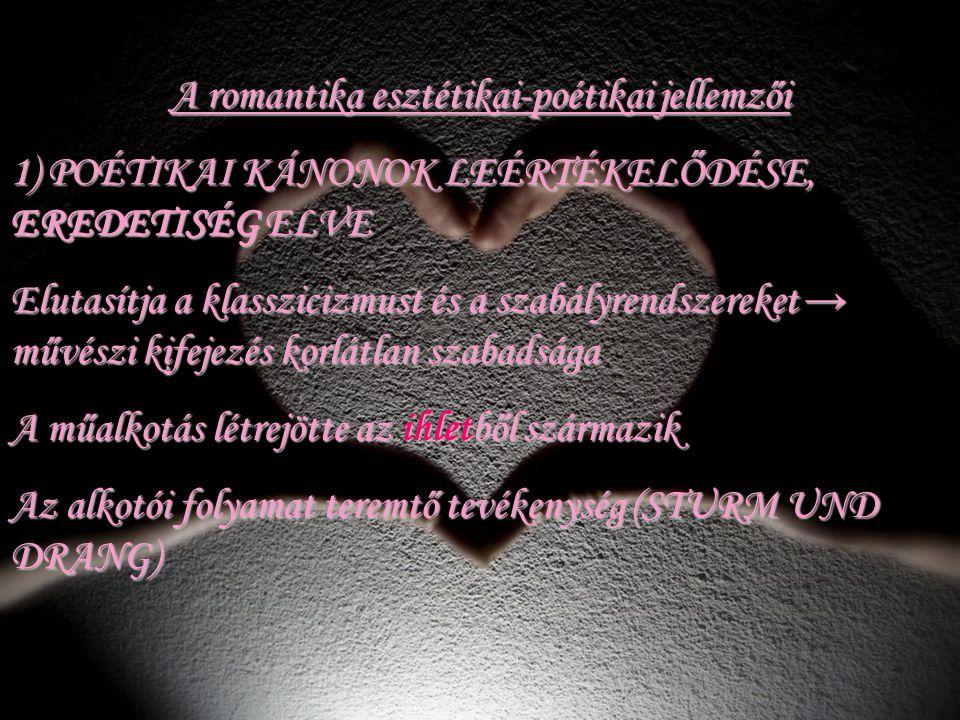 A romantika esztétikai-poétikai jellemzői 1) POÉTIKAI KÁNONOK LEÉRTÉKELŐDÉSE, EREDETISÉG ELVE Elutasítja a klasszicizmust és a szabályrendszereket → m