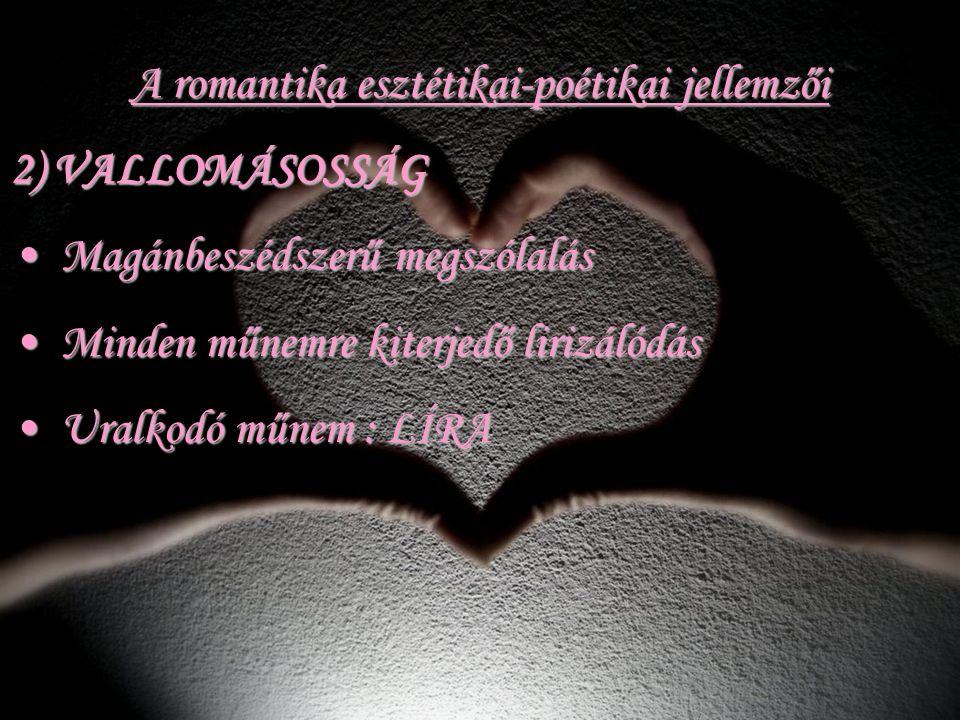 A romantika esztétikai-poétikai jellemzői 2) VALLOMÁSOSSÁG Magánbeszédszerű megszólalás Magánbeszédszerű megszólalás Minden műnemre kiterjedő lirizáló