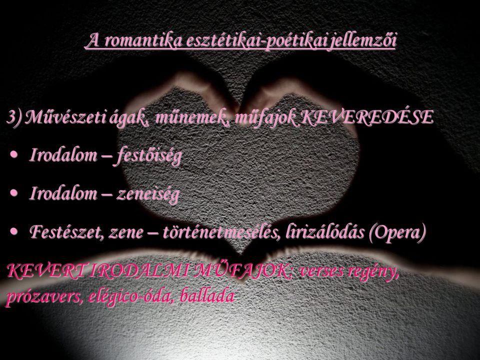A romantika esztétikai-poétikai jellemzői 3) Művészeti ágak, műnemek, műfajok KEVEREDÉSE Irodalom – festőiség Irodalom – festőiség Irodalom – zeneiség