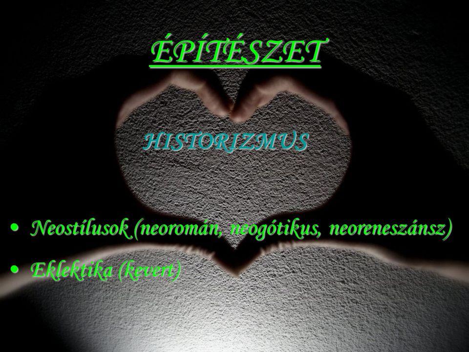 ÉPÍTÉSZET HISTORIZMUS HISTORIZMUS Neostílusok (neoromán, neogótikus, neoreneszánsz) Neostílusok (neoromán, neogótikus, neoreneszánsz) Eklektika (kever