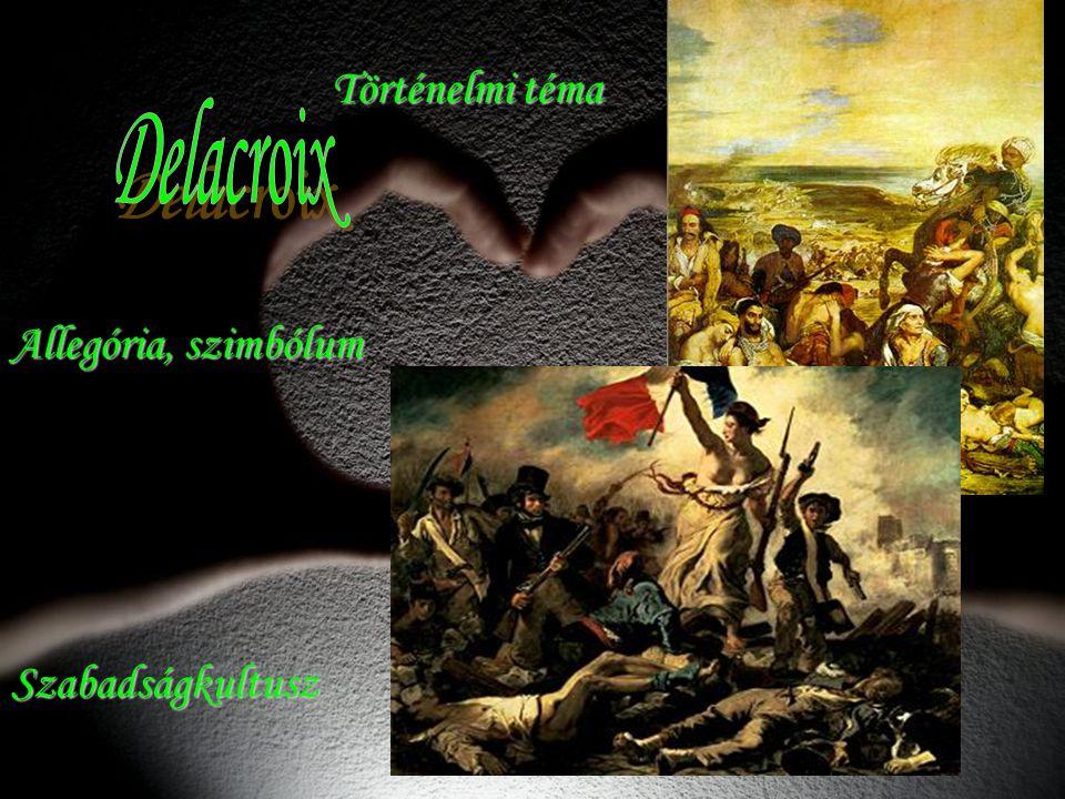 Történelmi téma Történelmi téma Allegória, szimbólum Szabadságkultusz