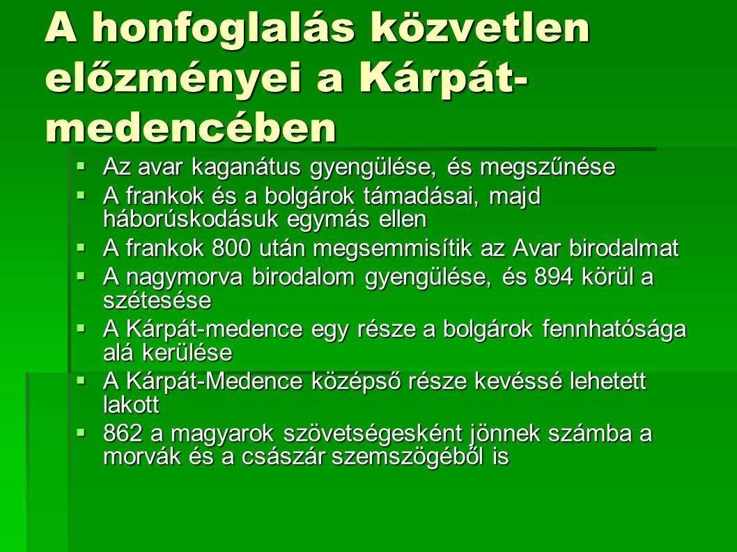 Közvetlen előzmények  A magyarok szövetsége a Bizánciakkal  Szimeon Bolgár cár legyőzése két alkalommal is 895-ben  Bolgár szövetség a Besenyőkkel  A besenyők támadása a magyarok ellen (akiket viszont az úzok és a kazárok támadtak)  A honfoglalás megkezdése (nem tudni, hogy a besenyő támadás okozója, vagy csak meggyorsítója volt a honfoglalásnak)