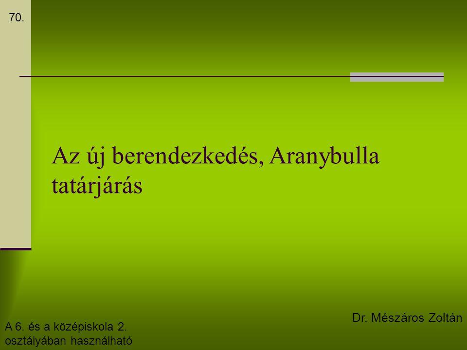 Az új berendezkedés, Aranybulla tatárjárás 70. Dr. Mészáros Zoltán A 6. és a középiskola 2. osztályában használható